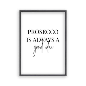 Prosecco Is Always A Good Idea Print - Blim & Blum