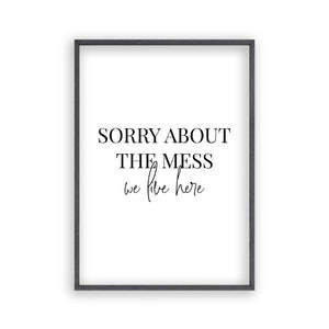 Sorry About The Mess We Live Here Print - Blim & Blum