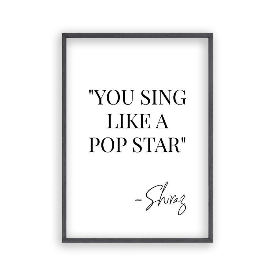 You Sing Like A Pop Star Shiraz Print - Blim & Blum