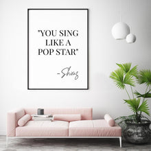 Load image into Gallery viewer, You Sing Like A Pop Star Shiraz Print - Blim & Blum