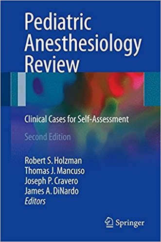 Pediatric Anesthesiology Review: Clinical Cases for Self-Assessment 2nd Edition - PDF Version