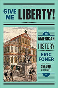 Give Me Liberty!: An American History (Seagull Fifth Edition) (Vol. 1) Ebook