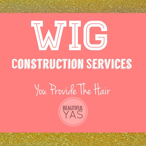 Wig Construction Services (You Provide The Hair) - Beautiful YAS
