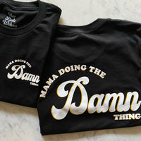 MAMA DOING THE DAMN THING - UNISEX BLACK TEE