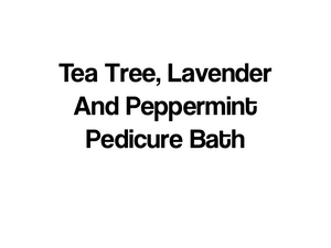 Tea Tree, Lavender and Peppermint Pedicure Bath