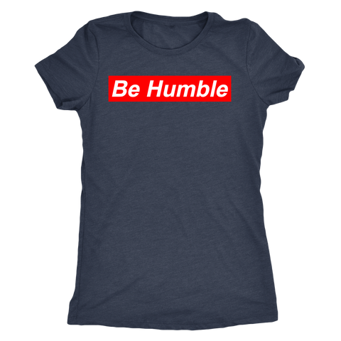 Be Humble Shirt for Women - Jonjarash Shop