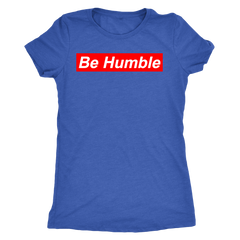 Be Humble Shirt for Women