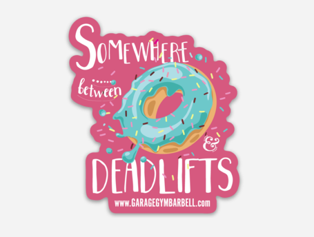Somewhere between donuts and deadlifts Sticker