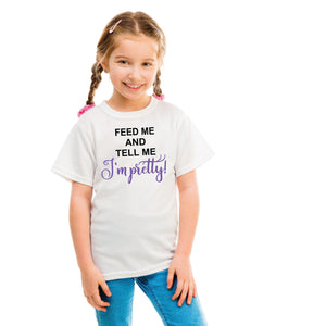 Feed Me and Tell Me I'm Pretty (t-shirt/bodysuit)