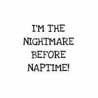 I'm The Nightmare Before Naptime (t-shirt/bodysuit)