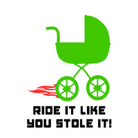 Ride It Like You Stole It (t-shirt/bodysuit)