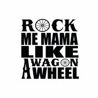 Rock Me Mama Like A Wagon Wheel (t-shirt/bodysuit)