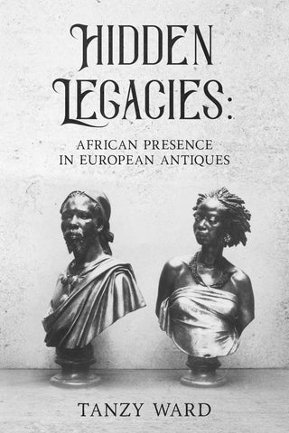 'Hidden Legacies: African Presence In European Antiques' by Tanzy Ward