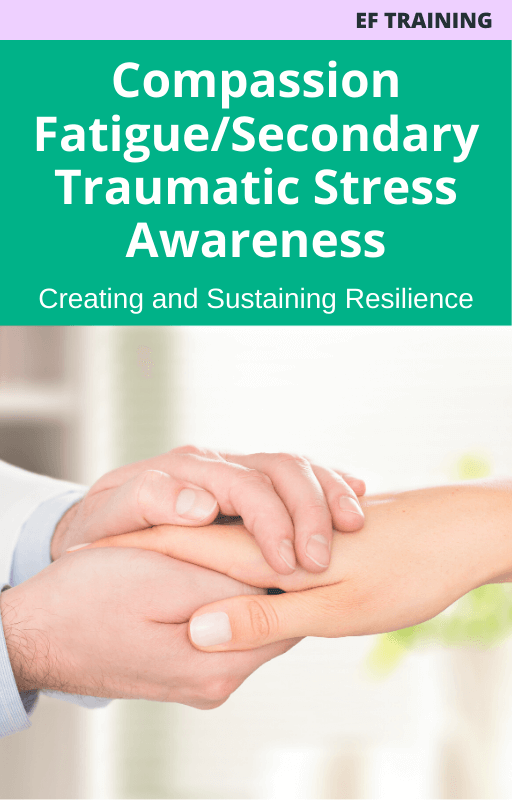 Compassion Fatigue/Secondary Traumatic Stress Awareness – Creating and Sustaining Resilience