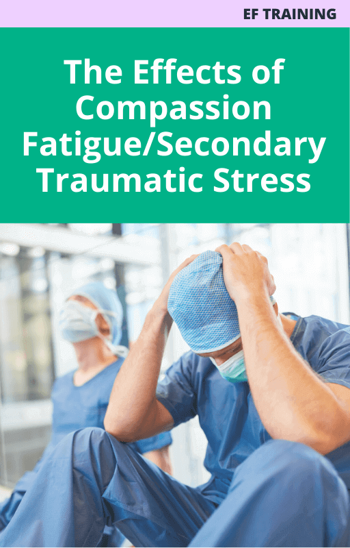 The Effects of Compassion Fatigue/Secondary Traumatic Stress