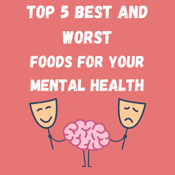 Top 5 best and worst foods for your mental health