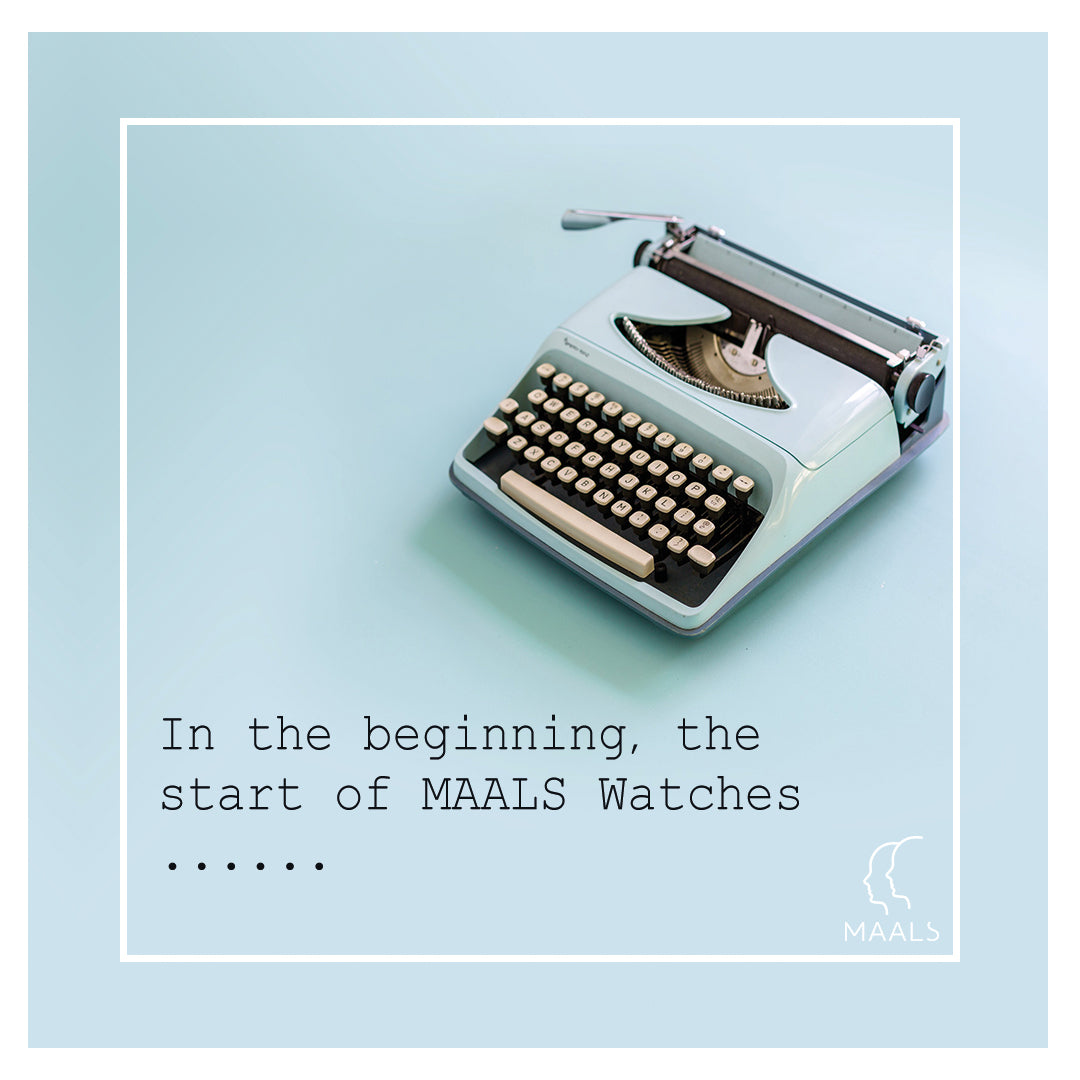 In the beginning, the start of MAALS Watches