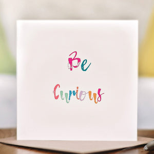 'Be Curious' Card