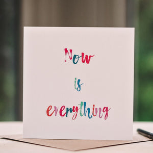 'Now is Everything' Card