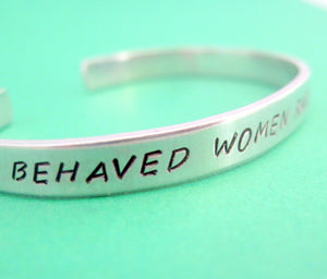 Well-Behaved Women Rarely Make History - Inspirational Bracelet