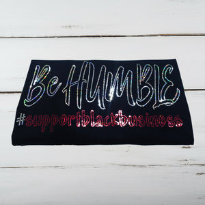 Be Humble...#supportblackbusiness Bling Shirt - Superior Boutique