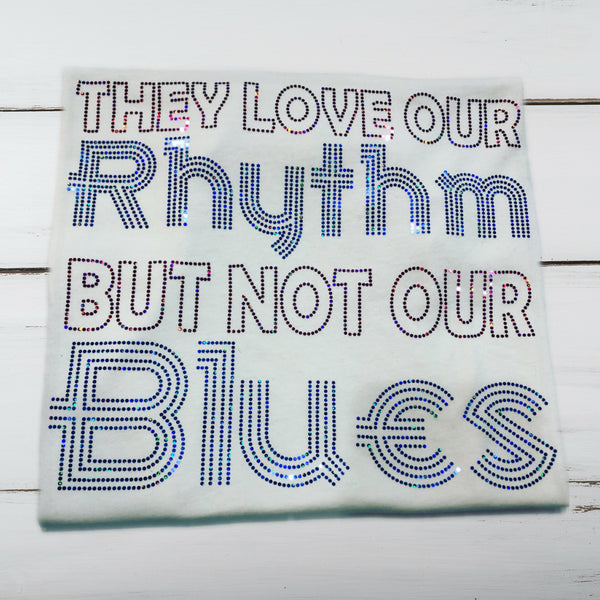 They Love Our Rhythm, But Not Our Blues Bling Shirt - Superior Boutique