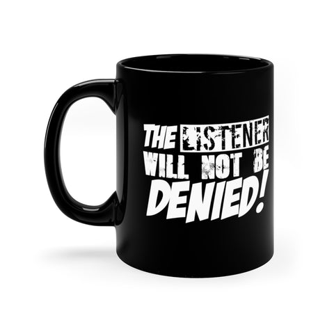 The Listener Will Not Be Denied! Black Mug