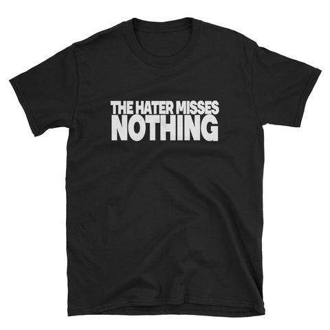 THE HATER MISSES NOTHING Unisex T-Shirt