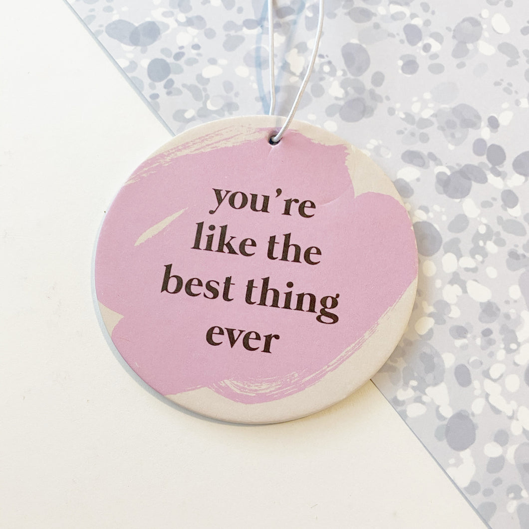 You're the best thing ever - Air Freshener