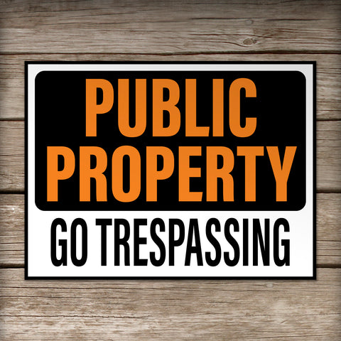 Public Property-Go Trespassing