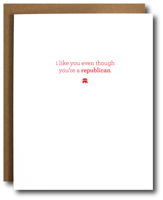 i like you even though you're a republican