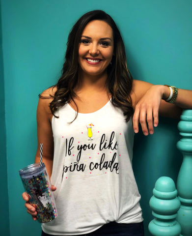"""If You Like Pina Colada's "" White Tank Top"