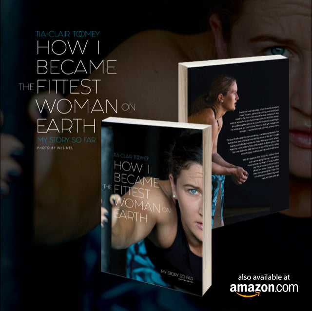 How I Became the Fittest Woman on Earth: My Story So Far by Tia-Clair Toomey. ISBN: 978-0-646-98727-9