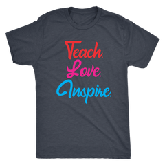 Teach. Love. Inspire. -- T-Shirt