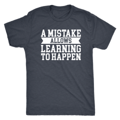 A Mistake Allows Learning to Happen  -- T-Shirt