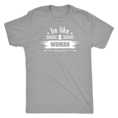 Be Like A Women -- T-Shirt