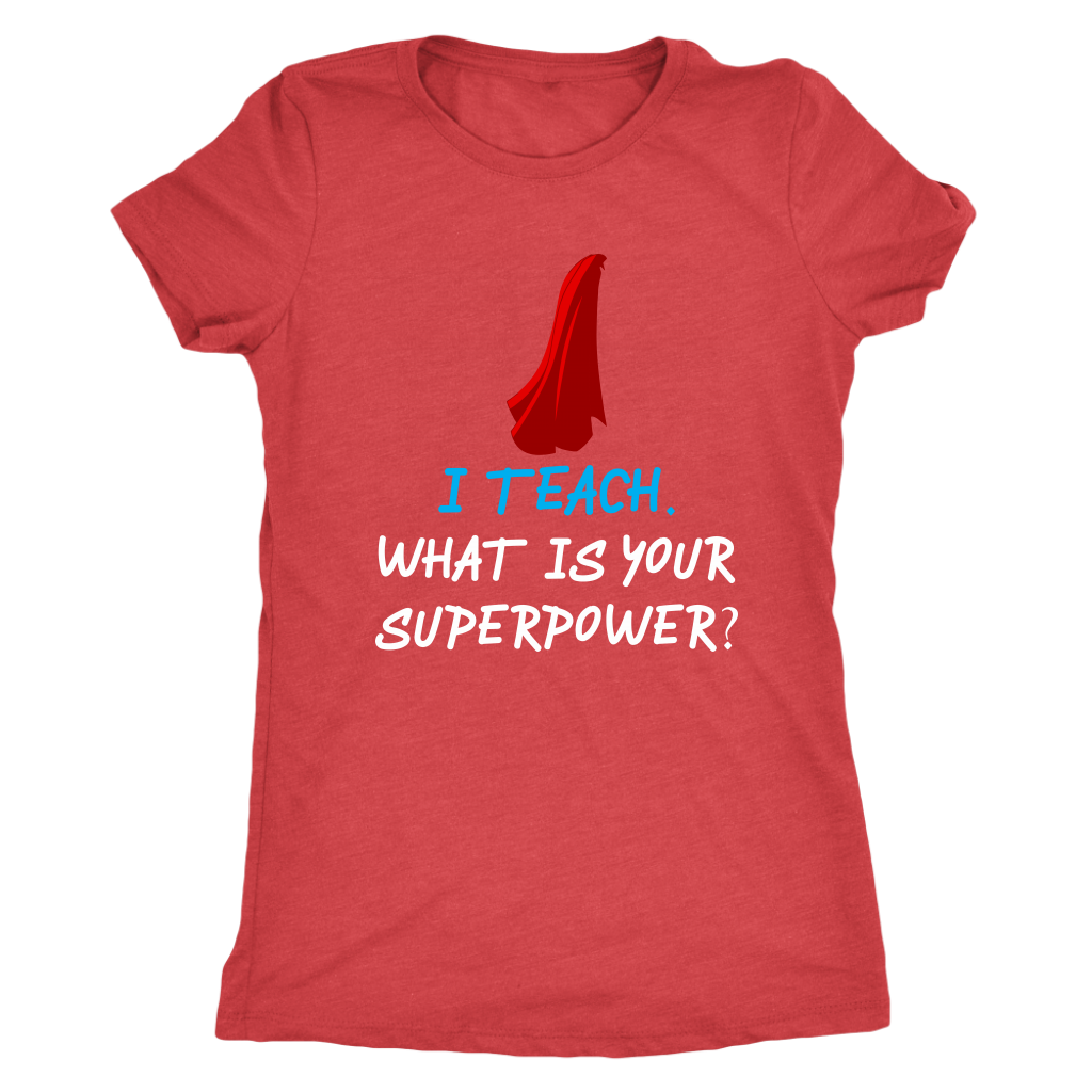 I Teach What Is Your Superpower -- T-Shirt