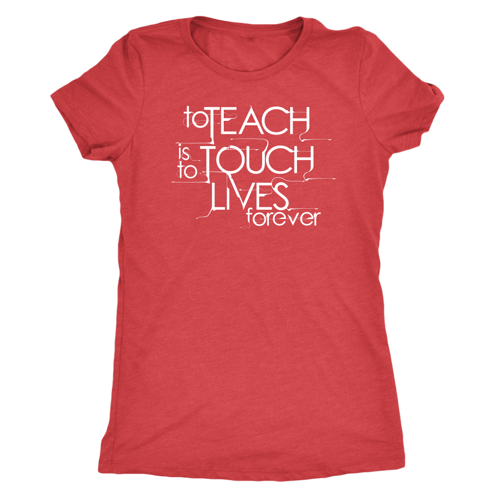 To Teach is To Touch Lives Forever -- T-Shirt