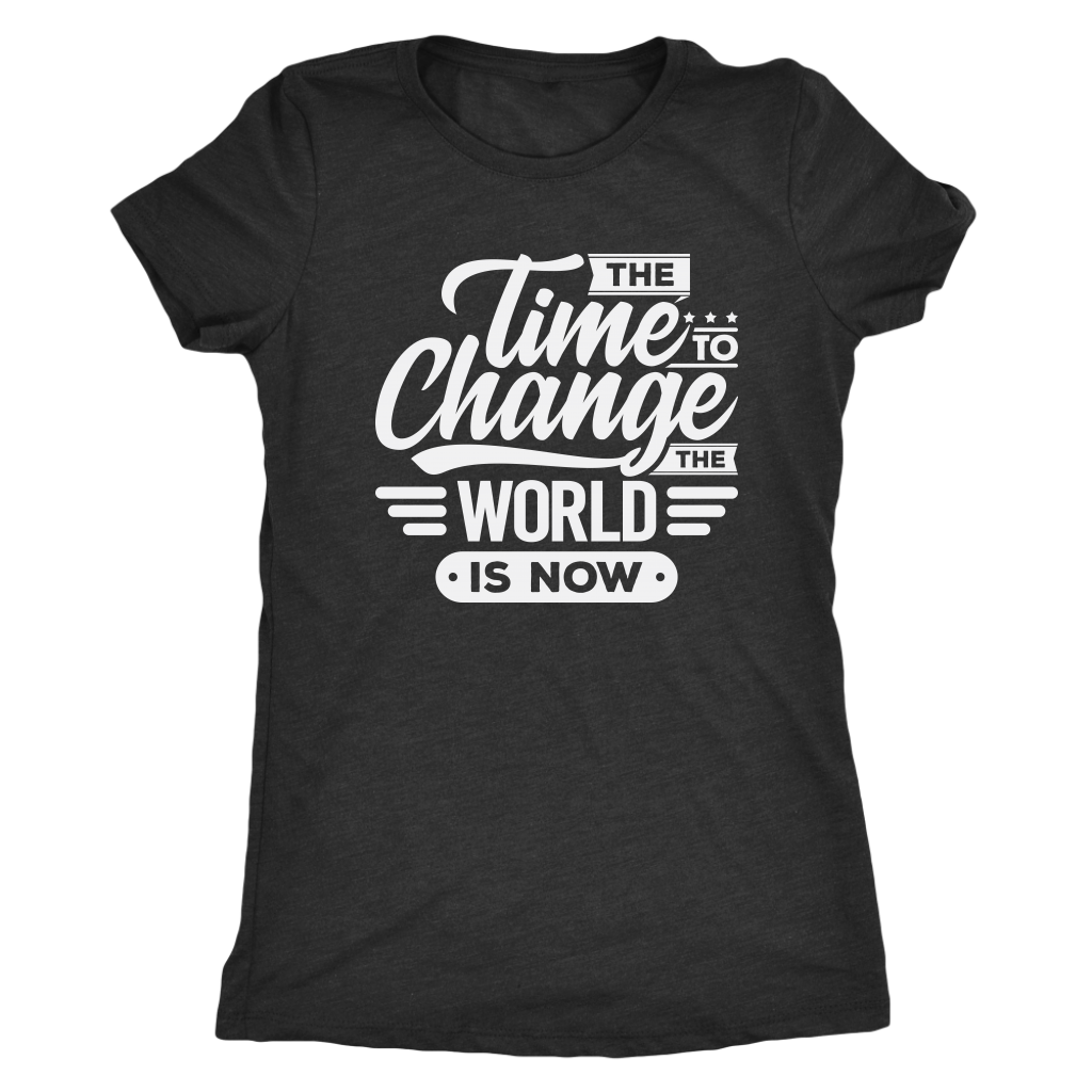 The Time To Change the World is Now -- T-Shirt