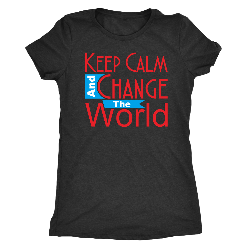 Keep Calm and Change The World -- T-Shirt