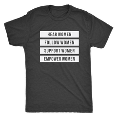 Hear, Follow, Support, Empower Women -- T-Shirt