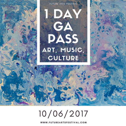 10/06: 1 Day GA Ticket - Future Arts Festival 2017