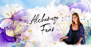 Coronavirus Support: Alchemize Fear (ONLINE WORKSHOP, APRIL 19th)