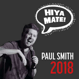 Paul Smith: Hiya Mate - 2018 DVD