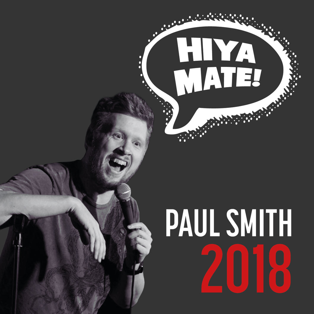 Pre Order - Paul Smith: Hiya Mate - 2018 DVD - October 2018 Release