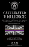 CAFFEINATED VIOLENCE - VIETNAM SINGLE ORIGIN