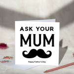 Ask Your Mum Fathers Day Card