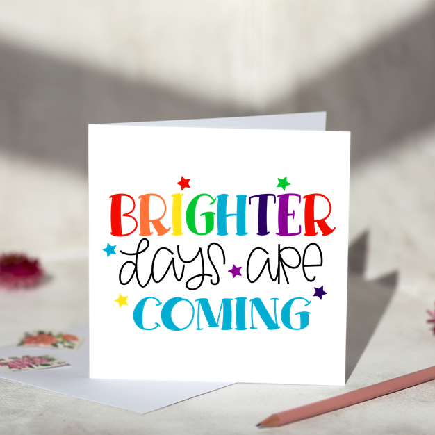 Brighter Days Are Coming Greeting Card