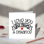 I Love You But From A Distance Greeting Card