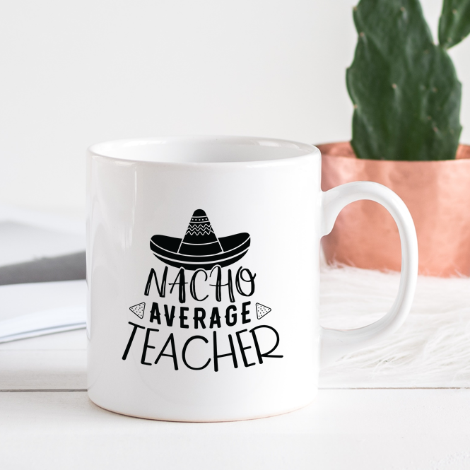 Nacho Average Teacher Mug